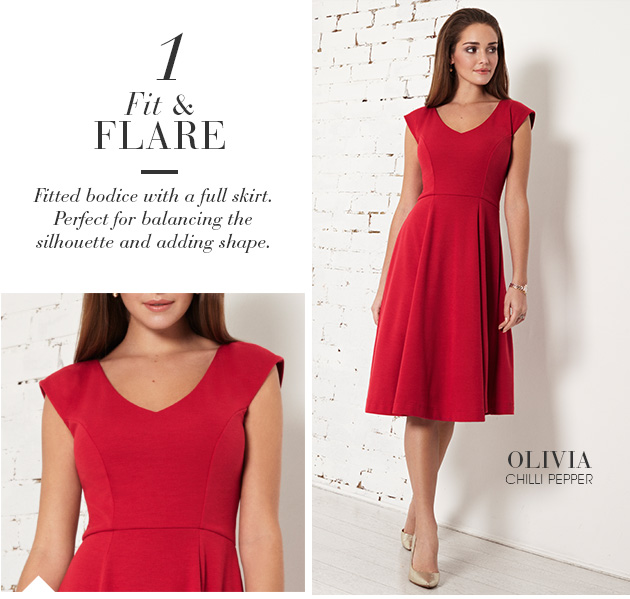 Fit & Flare - Fitted bodice with a full skirt. Perfect for balancing the silhouette and adding shape.
