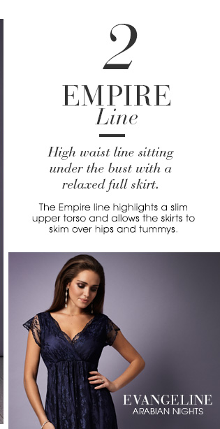 Empire Line - High waist line sitting under the bust with a relaxed full skirt.