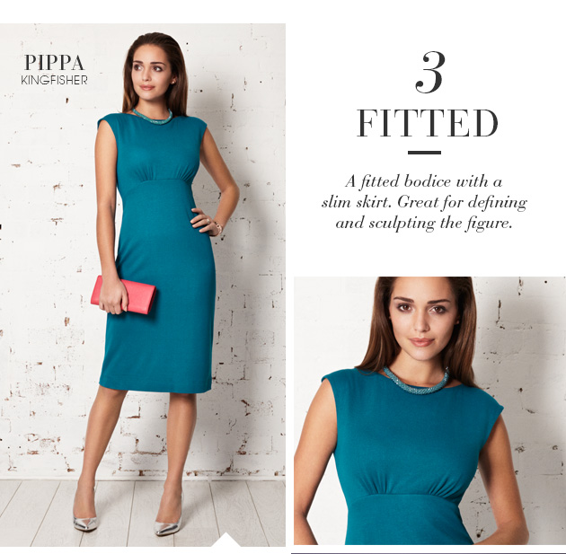 Fitted - A fitted bodice with a slim skirt. Great for defining and sculpting the figure.